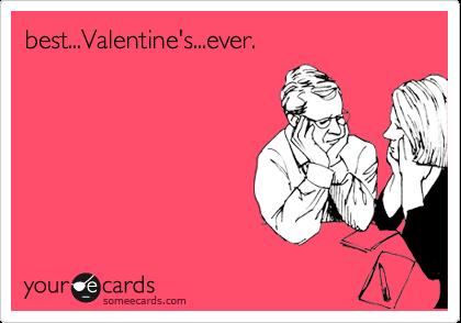 best...Valentine's...ever.