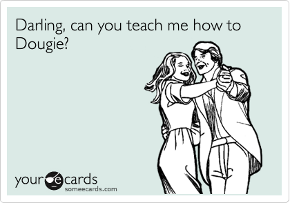 Darling, can you teach me how to Dougie?