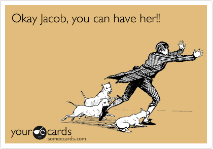 Okay Jacob, you can have her!!