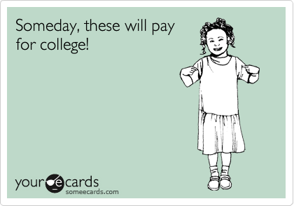 Someday, these will pay for college!