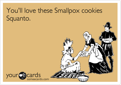 You'll love these Smallpox cookies Squanto.