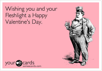 Wishing you and your Fleshlight a Happy Valentine's Day.