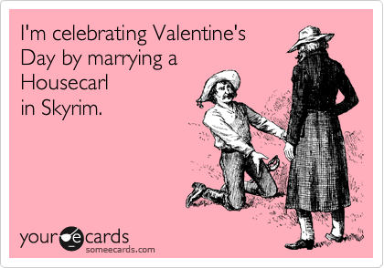 I'm celebrating Valentine's Day by marrying a Housecarl  in Skyrim.