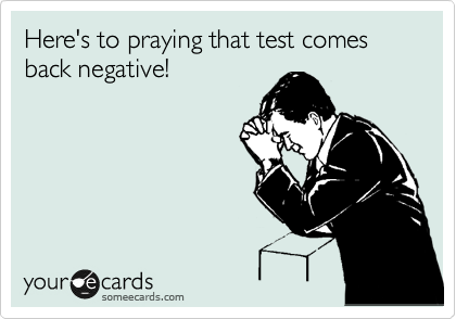 Here's to praying that test comes back negative!