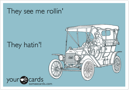 They see me rollin'    They hatin'!