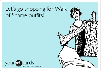 Let's go shopping for Walk of Shame outfits!