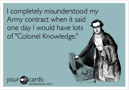 """I completely misunderstood my Army contract when it said one day I would have lots of """"Colonel Knowledge."""""""