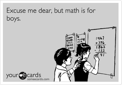 Excuse me dear, but math is for boys.