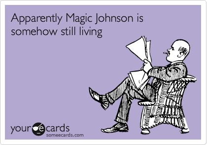 Apparently Magic Johnson is somehow still living