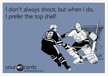 I don't always shoot, but when I do, I prefer the top shelf.