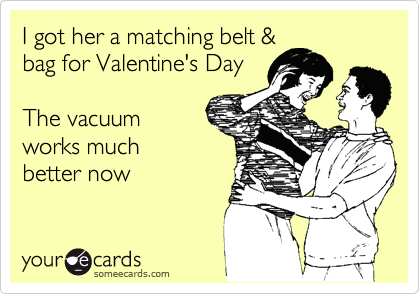 I got her a matching belt & bag for Valentine's Day   The vacuum works much better now