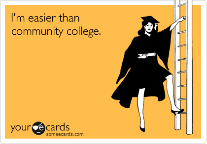 I'm easier than  community college.