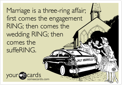 Marriage Is A Threering Affair First Comes The Engagement RING