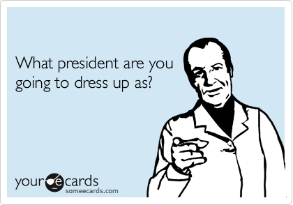 What president are you going to dress up as?