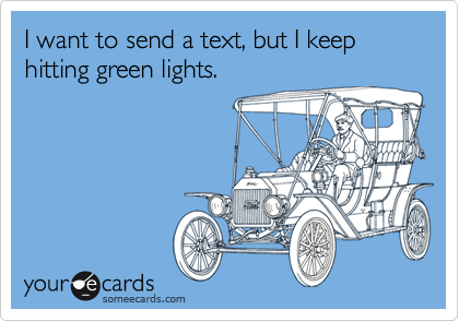 I want to send a text, but I keep hitting green lights.