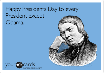 Happy Presidents Day to every President except Obama.