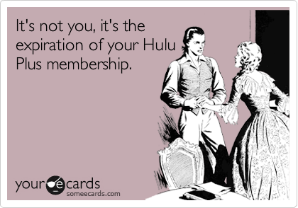 It's not you, it's the expiration of your Hulu Plus membership.