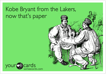 Kobe Bryant from the Lakers, now that's paper