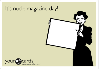 It's nudie magazine day!