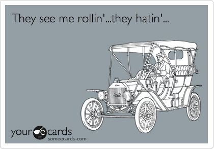 They see me rollin'...they hatin'...
