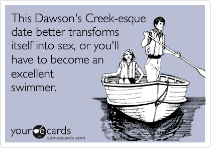 This Dawson's Creek-esque date better transforms itself into sex, or you'll have to become an excellent swimmer.