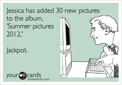 Jessica has added 30 new pictures to the album, 'Summer pictures 2012,'  Jackpot.