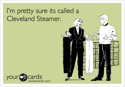 I'm pretty sure its called a Cleveland Steamer.