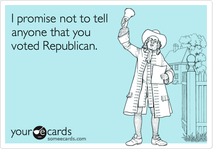 I promise not to tellanyone that youvoted Republican.