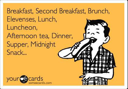 Breakfast second breakfast elevenses