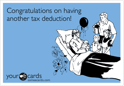Congratulations on having another tax deduction!
