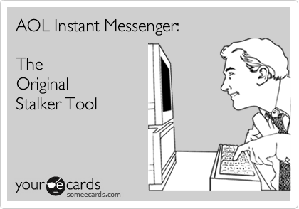 1330074942075_5546580 aol instant messenger the original stalker tool reminders ecard