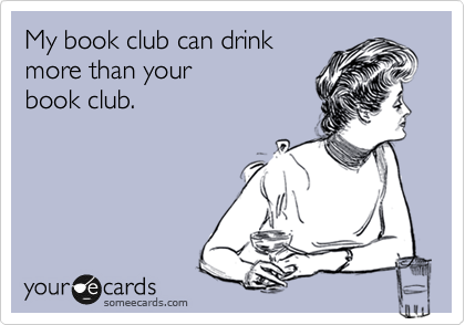My book club can drink more than your  book club.