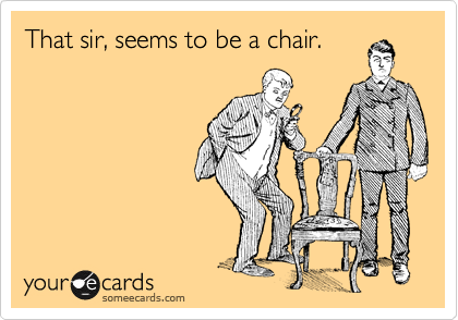 That sir, seems to be a chair.