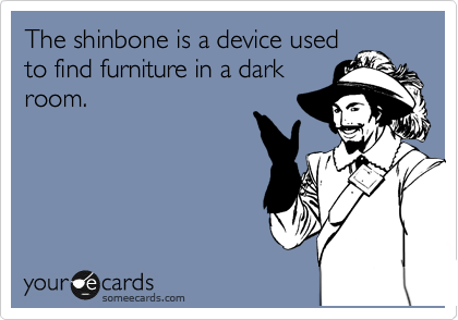 The shinbone is a device used to find furniture in a dark room.