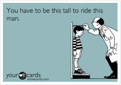 You have to be this tall to ride this man.