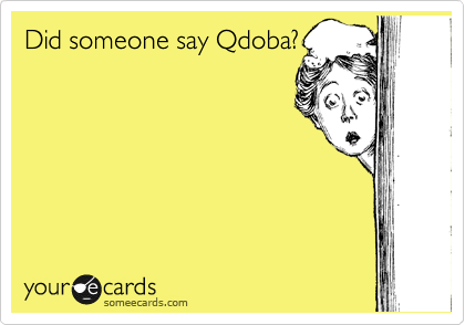 Did someone say Qdoba?