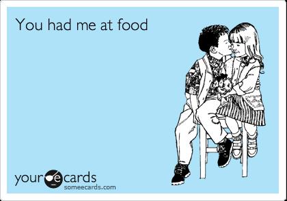 You had me at food
