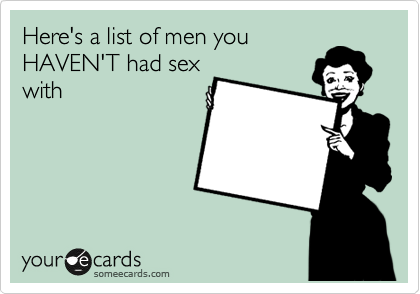 Here's a list of men you HAVEN'T had sex with