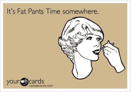 It's Fat Pants Time somewhere.