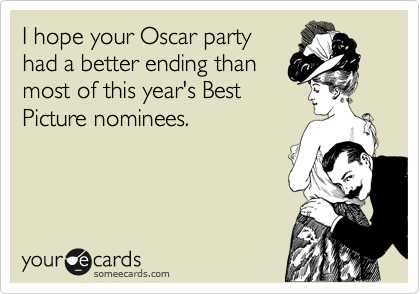 I hope your Oscar party had a better ending than most of this year's Best Picture nominees.