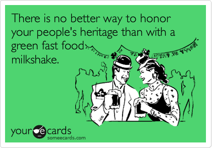 There is no better way to honor your people's heritage than with a green fast food milkshake.