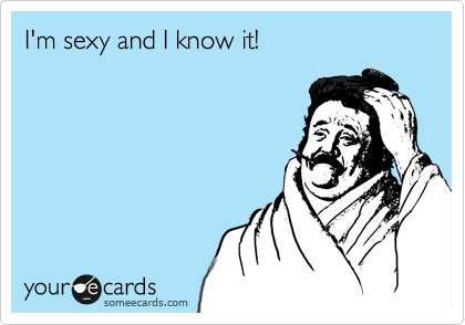 I'm sexy and I know it!