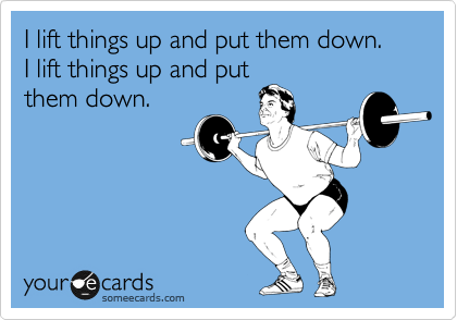 I lift things up and put them down. I lift things up and put them down.