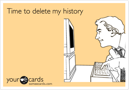 Time to delete my history
