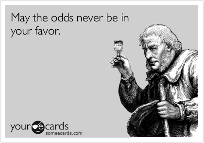 May the odds never be in your favor.