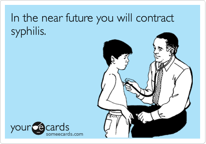 In the near future you will contract syphilis.