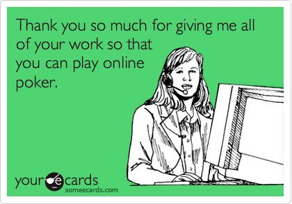 Thank you so much for giving me all of your work so that you can play online poker.