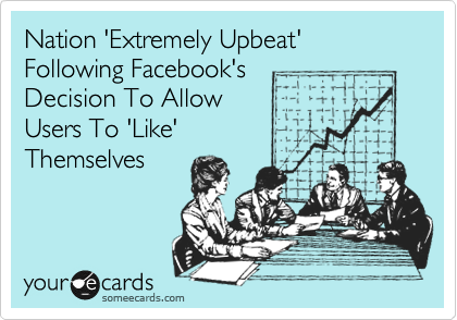 Nation 'Extremely Upbeat' Following Facebook's Decision To Allow Users To 'Like' Themselves