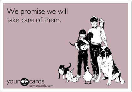 We promise we will  take care of them.