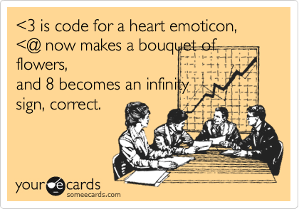 %3C3 is code for a heart emoticon, %3C@ now makes a bouquet of flowers, and 8 becomes an infinity sign, correct.
